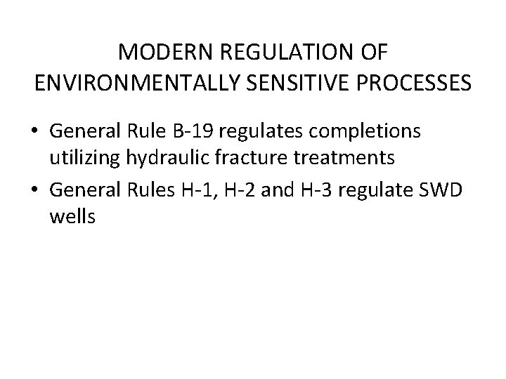 MODERN REGULATION OF ENVIRONMENTALLY SENSITIVE PROCESSES • General Rule B-19 regulates completions utilizing hydraulic
