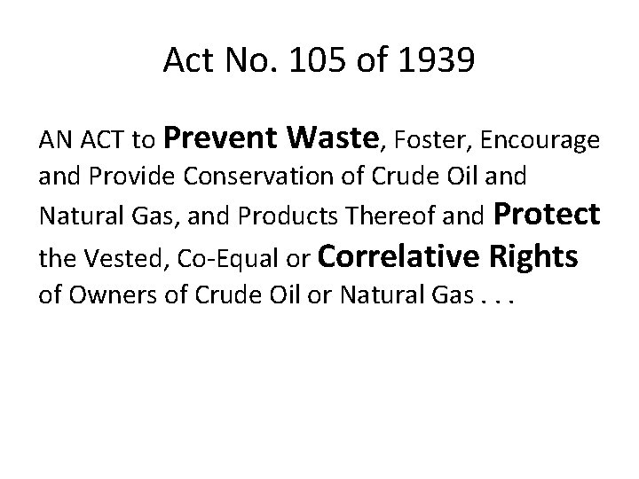Act No. 105 of 1939 AN ACT to Prevent Waste, Foster, Encourage and Provide