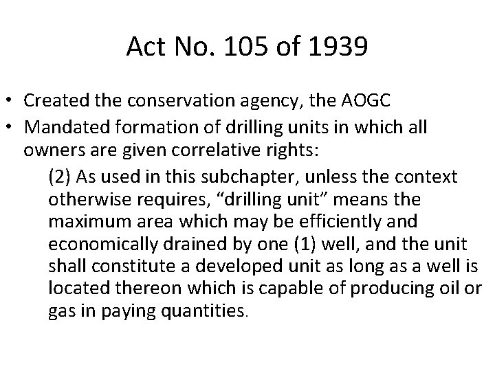 Act No. 105 of 1939 • Created the conservation agency, the AOGC • Mandated