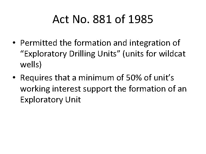"""Act No. 881 of 1985 • Permitted the formation and integration of """"Exploratory Drilling"""
