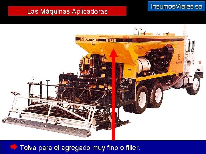 Las Máquinas Aplicadoras Æ Tolva para el agregado muy fino o filler.