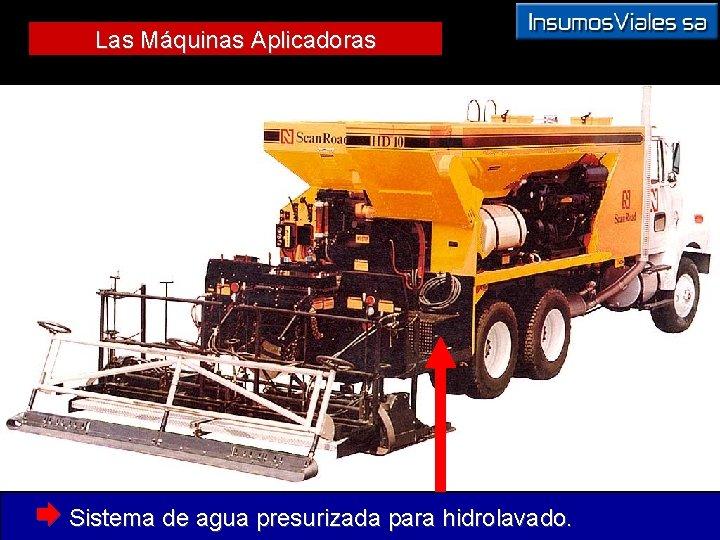 Las Máquinas Aplicadoras Æ Sistema de agua presurizada para hidrolavado.