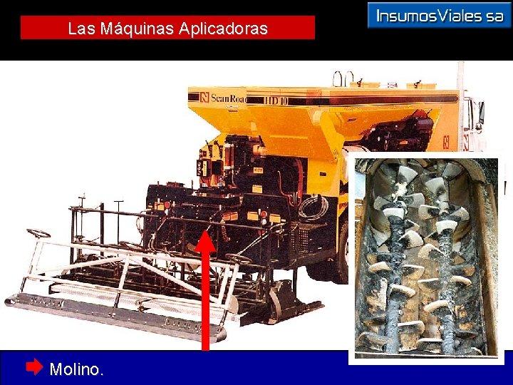 Las Máquinas Aplicadoras Æ Molino.