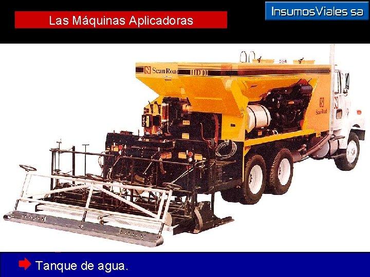Las Máquinas Aplicadoras Æ Tanque de agua.