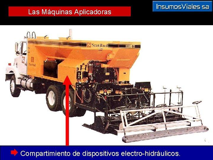 Las Máquinas Aplicadoras Æ Compartimiento de dispositivos electro-hidráulicos.