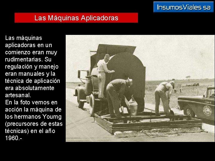 Las Máquinas Aplicadoras Las máquinas aplicadoras en un comienzo eran muy rudimentarias. Su regulación