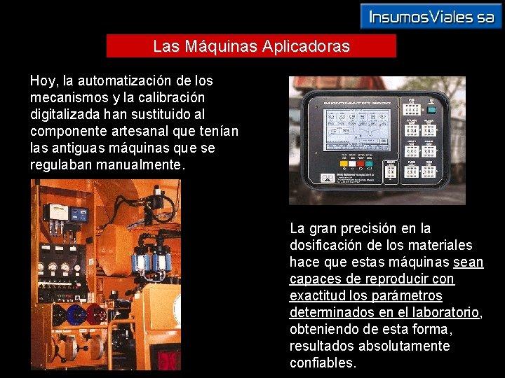 Las Máquinas Aplicadoras Hoy, la automatización de los mecanismos y la calibración digitalizada han