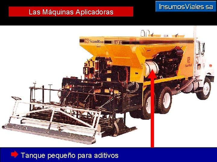 Las Máquinas Aplicadoras Æ Tanque pequeño para aditivos