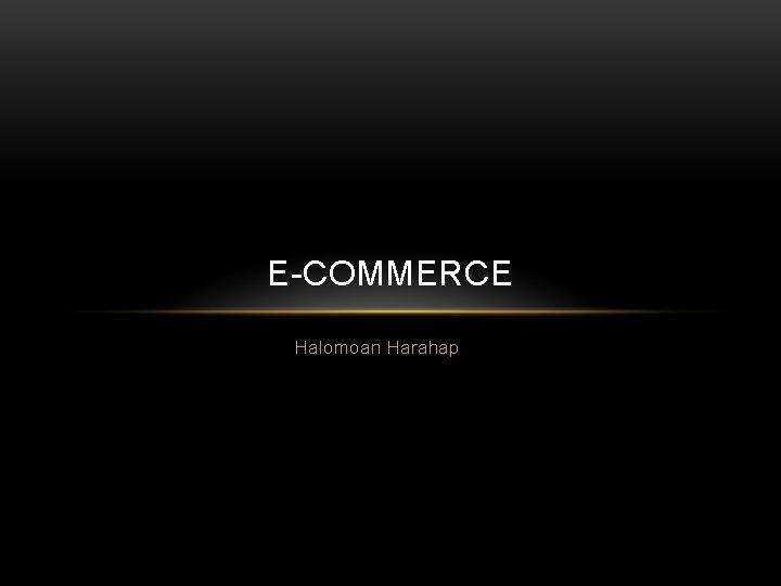 E-COMMERCE Halomoan Harahap