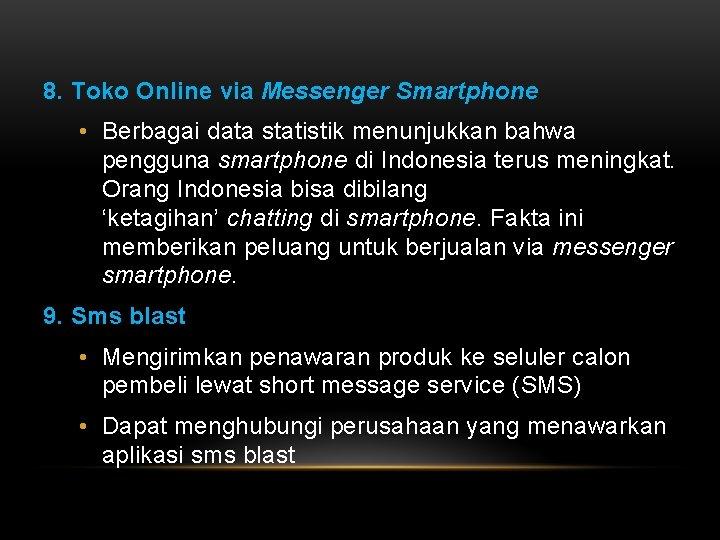 8. Toko Online via Messenger Smartphone • Berbagai data statistik menunjukkan bahwa pengguna smartphone