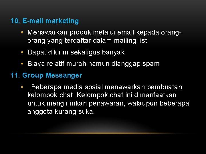 10. E-mail marketing • Menawarkan produk melalui email kepada orang yang terdaftar dalam mailing