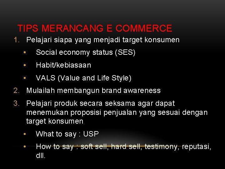 TIPS MERANCANG E COMMERCE 1. Pelajari siapa yang menjadi target konsumen • Social economy