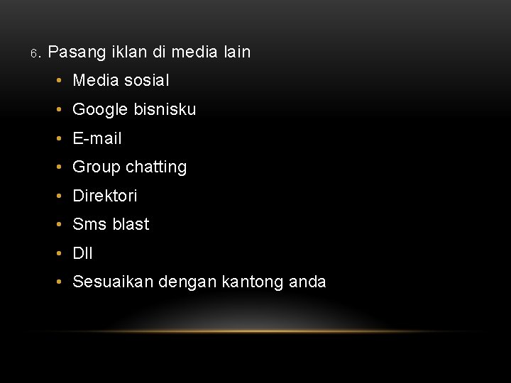 6. Pasang iklan di media lain • Media sosial • Google bisnisku • E-mail