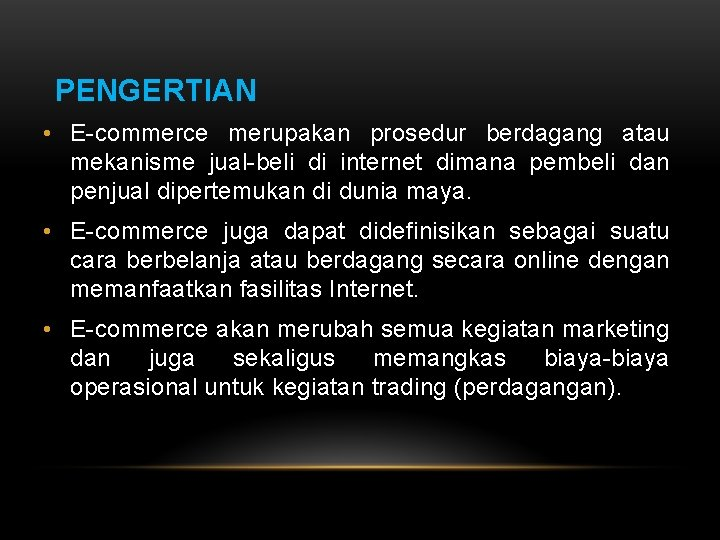 PENGERTIAN • E-commerce merupakan prosedur berdagang atau mekanisme jual-beli di internet dimana pembeli dan