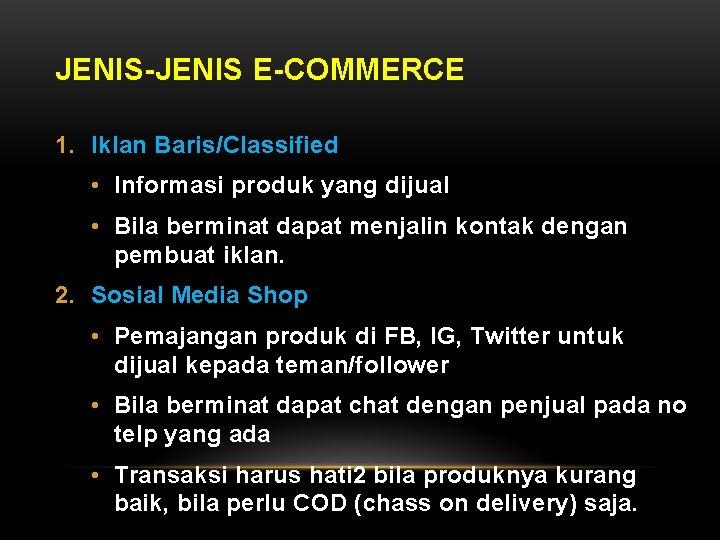 JENIS-JENIS E-COMMERCE 1. Iklan Baris/Classified • Informasi produk yang dijual • Bila berminat dapat