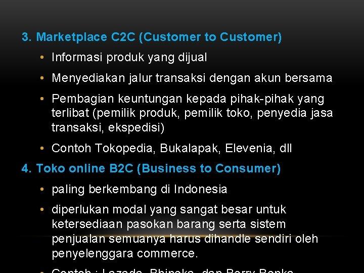 3. Marketplace C 2 C (Customer to Customer) • Informasi produk yang dijual •