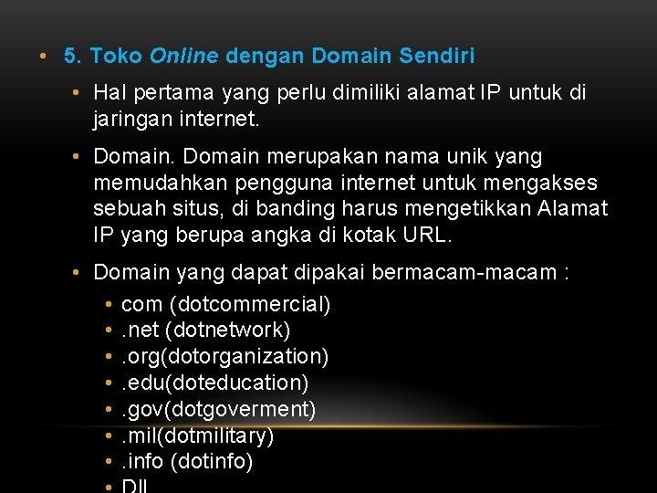 • 5. Toko Online dengan Domain Sendiri • Hal pertama yang perlu dimiliki