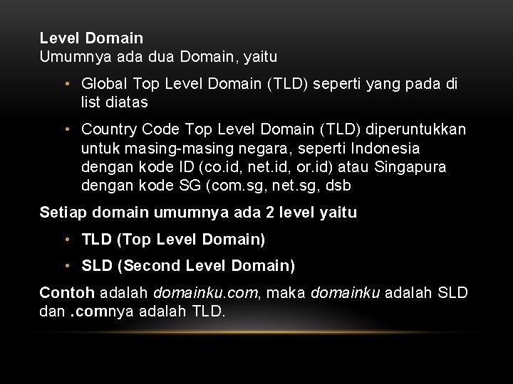 Level Domain Umumnya ada dua Domain, yaitu • Global Top Level Domain (TLD) seperti