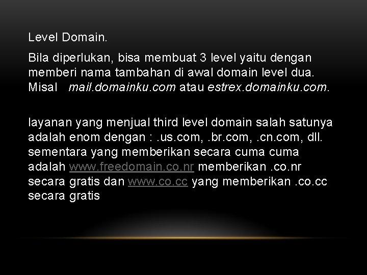 Level Domain. Bila diperlukan, bisa membuat 3 level yaitu dengan memberi nama tambahan di