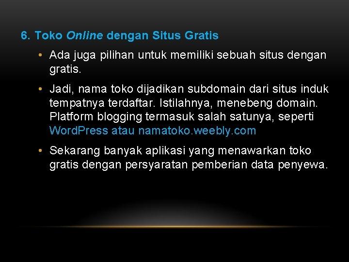 6. Toko Online dengan Situs Gratis • Ada juga pilihan untuk memiliki sebuah situs