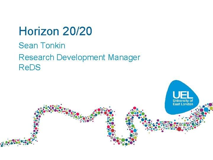 Horizon 20/20 Sean Tonkin Research Development Manager Re. DS