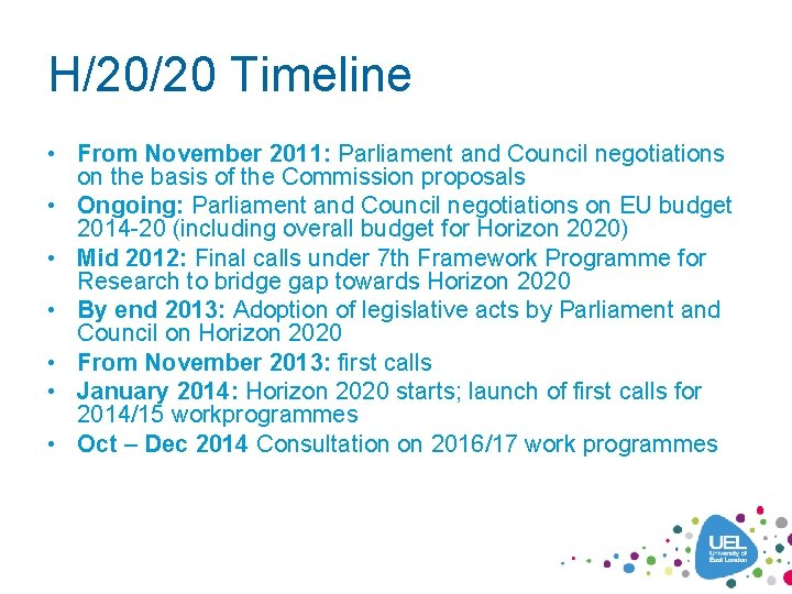H/20/20 Timeline • From November 2011: Parliament and Council negotiations on the basis of