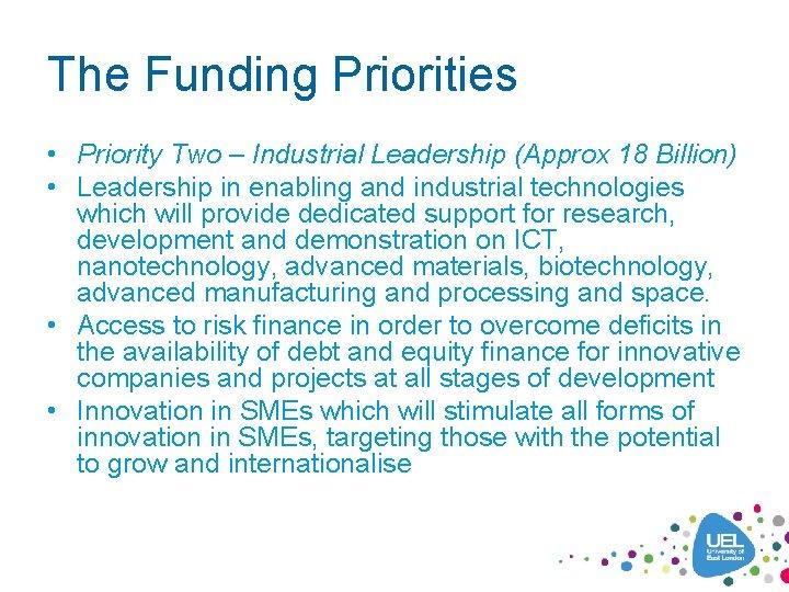 The Funding Priorities • Priority Two – Industrial Leadership (Approx 18 Billion) • Leadership