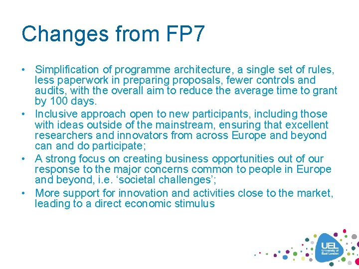 Changes from FP 7 • Simplification of programme architecture, a single set of rules,