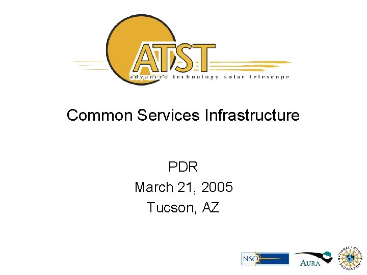 Common Services Infrastructure PDR March 21, 2005 Tucson, AZ