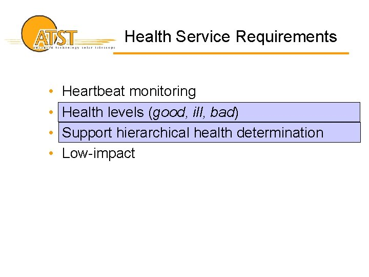 Health Service Requirements • • Heartbeat monitoring Health levels (good, ill, bad) Support hierarchical