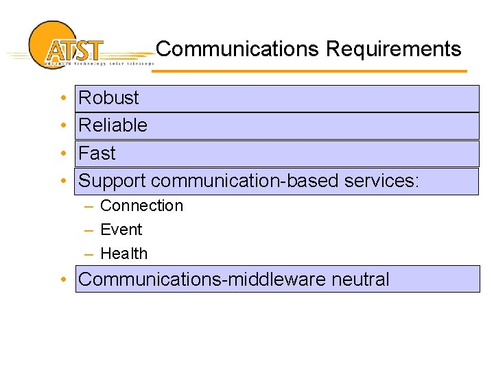 Communications Requirements • • Robust Reliable Fast Support communication-based services: – Connection – Event