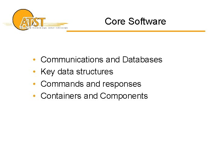 Core Software • • Communications and Databases Key data structures Commands and responses Containers