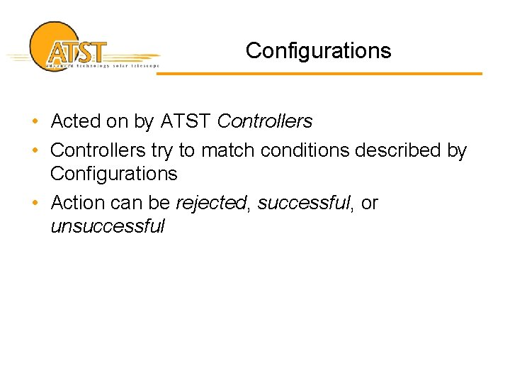 Configurations • Acted on by ATST Controllers • Controllers try to match conditions described