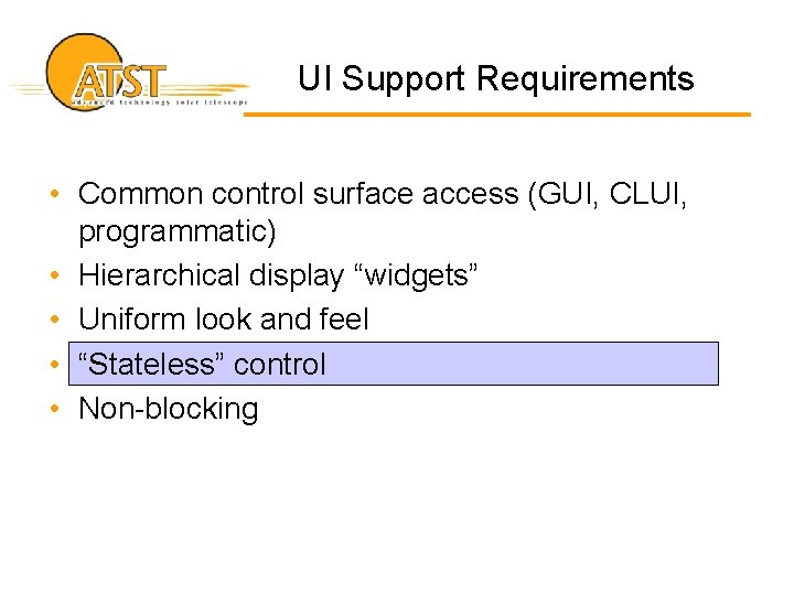 UI Support Requirements • Common control surface access (GUI, CLUI, programmatic) • Hierarchical display