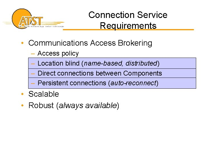 Connection Service Requirements • Communications Access Brokering – – Access policy Location blind (name-based,