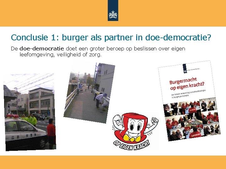 Conclusie 1: burger als partner in doe-democratie? De doe-democratie doet een groter beroep op