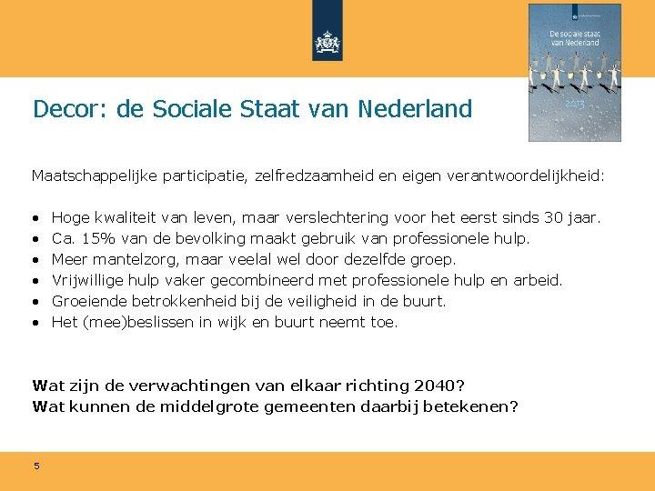 Decor: de Sociale Staat van Nederland Maatschappelijke participatie, zelfredzaamheid en eigen verantwoordelijkheid: • •