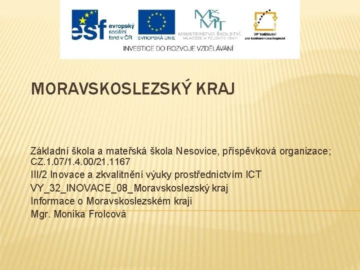 MORAVSKOSLEZSKÝ KRAJ Základní škola a mateřská škola Nesovice, příspěvková organizace; CZ. 1. 07/1. 4.