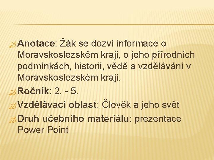 Anotace: Žák se dozví informace o Moravskoslezském kraji, o jeho přírodních podmínkách, historii,