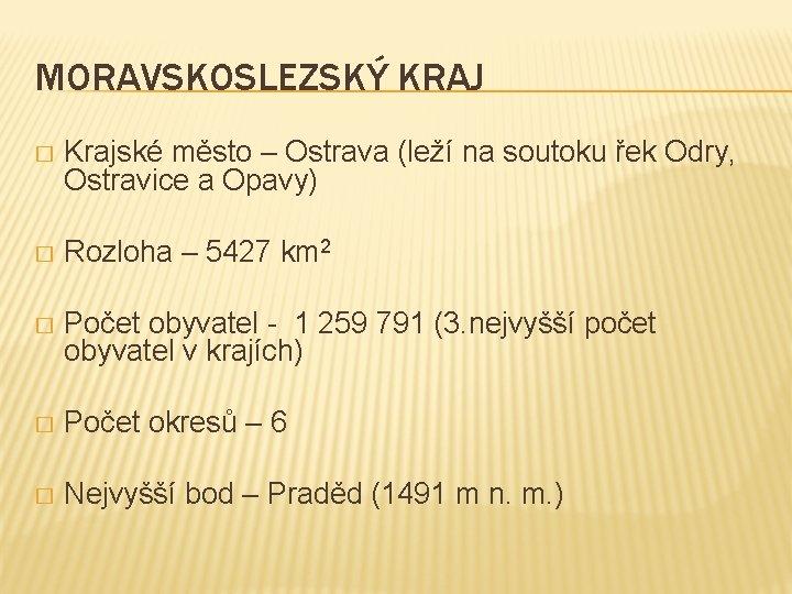MORAVSKOSLEZSKÝ KRAJ � Krajské město – Ostrava (leží na soutoku řek Odry, Ostravice a