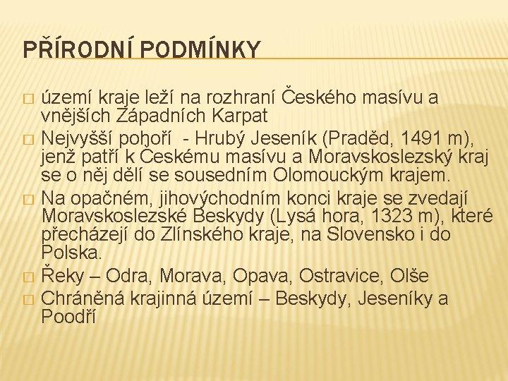 PŘÍRODNÍ PODMÍNKY území kraje leží na rozhraní Českého masívu a vnějších Západních Karpat �