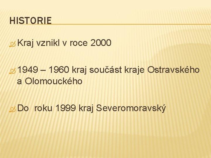 HISTORIE Kraj vznikl v roce 2000 1949 – 1960 kraj součást kraje Ostravského a