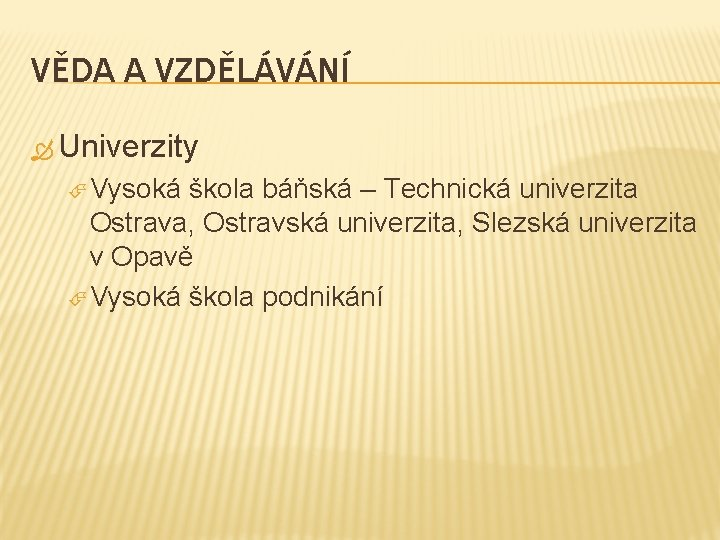 VĚDA A VZDĚLÁVÁNÍ Univerzity Vysoká škola báňská – Technická univerzita Ostrava, Ostravská univerzita, Slezská