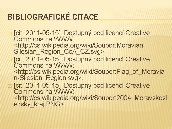 BIBLIOGRAFICKÉ CITACE [cit. 2011 -05 -15]. Dostupný pod licencí Creative Commons na WWW: <http: