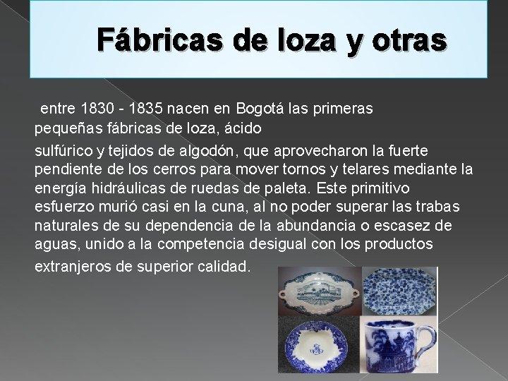 Fábricas de loza y otras entre 1830 - 1835 nacen en Bogotá las primeras