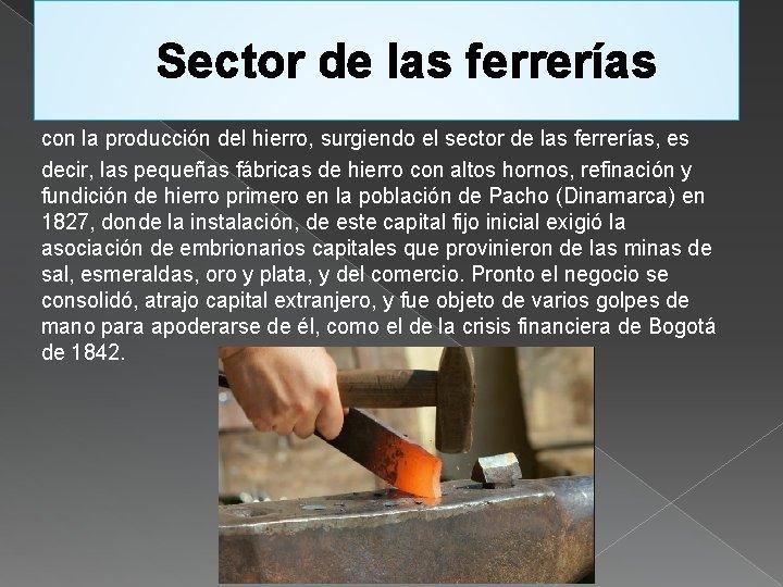 Sector de las ferrerías con la producción del hierro, surgiendo el sector de las