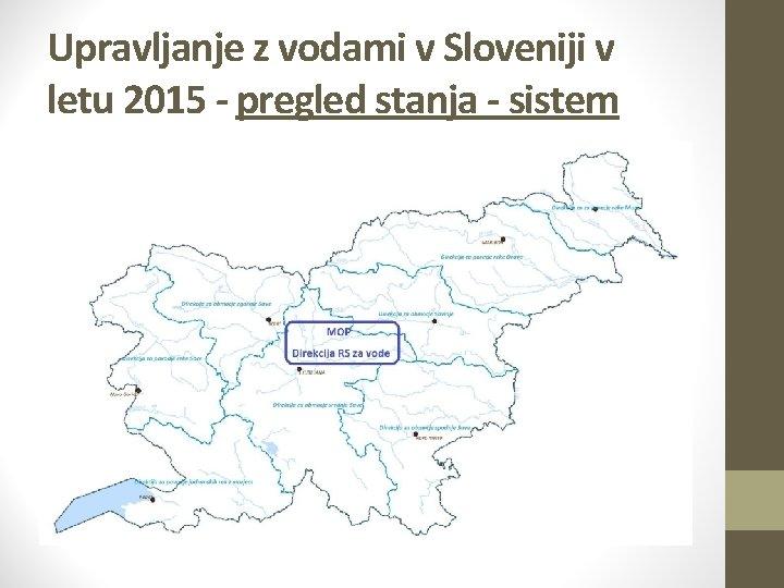 Upravljanje z vodami v Sloveniji v letu 2015 - pregled stanja - sistem