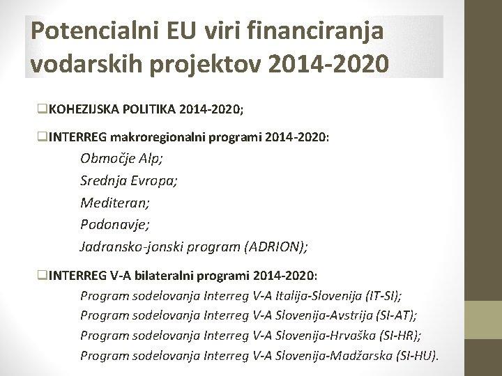 Potencialni EU viri financiranja vodarskih projektov 2014 -2020 q. KOHEZIJSKA POLITIKA 2014 -2020; q.