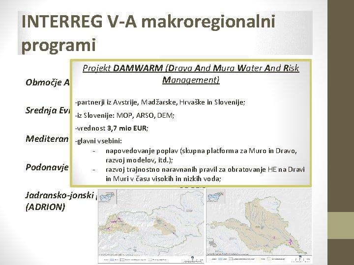 INTERREG V-A makroregionalni programi Projekt DAMWARM (Drava And Mura Water And Risk Management) Območje