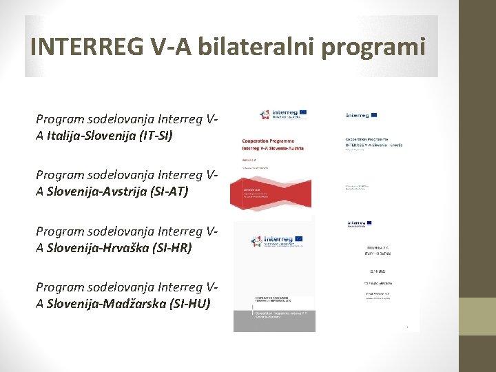 INTERREG V-A bilateralni programi Program sodelovanja Interreg VA Italija-Slovenija (IT-SI) Program sodelovanja Interreg VA